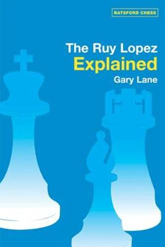 9780713489781: The Ruy Lopez Explained (Batsford Chess Books)
