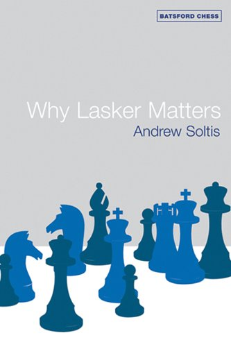 Why Lasker Matters: Soltis, Andrew