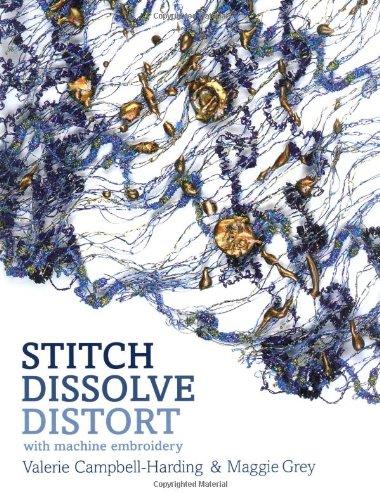 9780713489965: Stitch, Dissolve, Distort with Machine Embroidery
