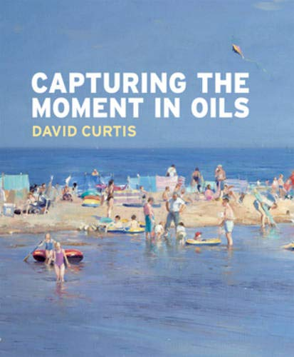 CAPTURING THE MOMENT IN OILS: Curtis, David