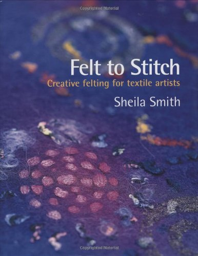 9780713490084: Felt to Stitch: Creative Felting for Textile Artists