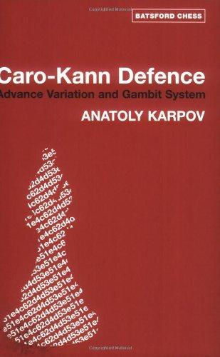 Caro Kann Defence: Advance Variation and Gambit System (Batsford Chess Books): Anatoly Karpov, ...