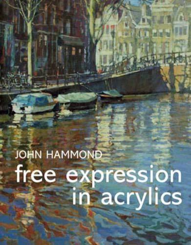 Free Expression in Acrylics: Hammond, John; Capon, Robin