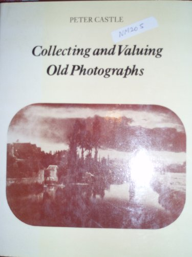 9780713511192: Collecting and Valuing Old Photographs