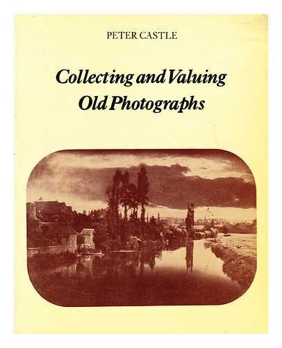 9780713511451: Collecting and Valuing Old Photographs