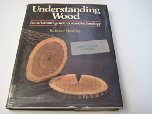 9780713512922: Understanding Wood: A Craftsman's Guide to Wood Technology