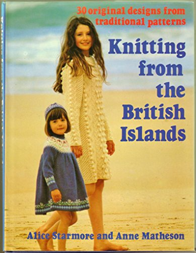 Knitting from the British Islands: 30 Original Designs from Traditional Patterns: Starmore, Alice, ...