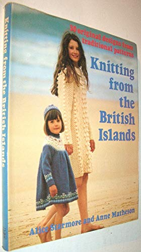 Knitting from the British Islands: 30 original designs from traditional patterns (0713513926) by Starmore, Alice
