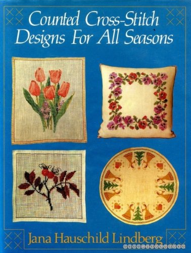 Counted Cross-stitch Designs for All Seasons: Jana Hauschild Lindberg