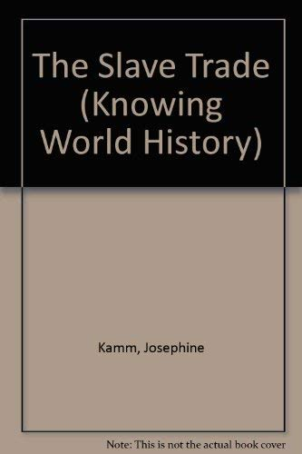 The Slave Trade (Knowing World History) (0713514752) by Josephine Kamm