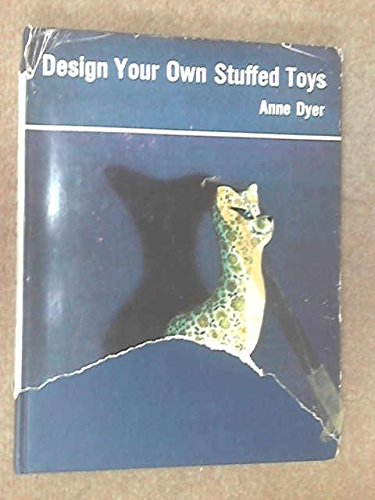 Design your own stuffed toys (A Bell handbook): Dyer, Anne