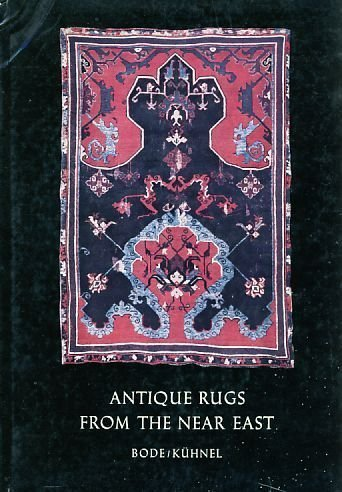Antique Rugs from the Near East: Bode, Wilhelm Von, Kuhnel, Ernst