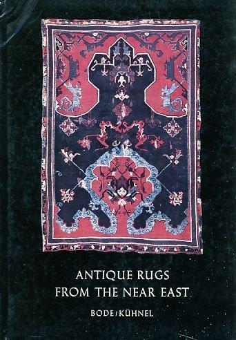 Antique Rugs from the Near East: Wilhelm Von Bode, Ernst Kuhnel