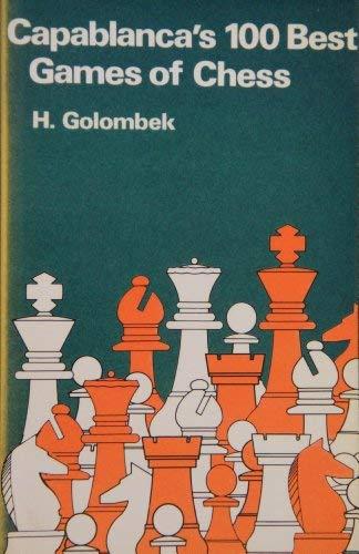 9780713519624: Capablanca's Hundred Best Games of Chess