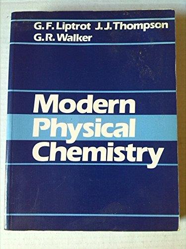 MODERN PHYSICAL CHEMISTRY: G.F. LIPTROT, J.J.
