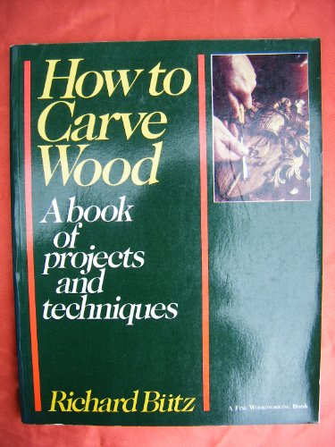 9780713524727: How to Carve Wood: A Book of Projects and Techniques