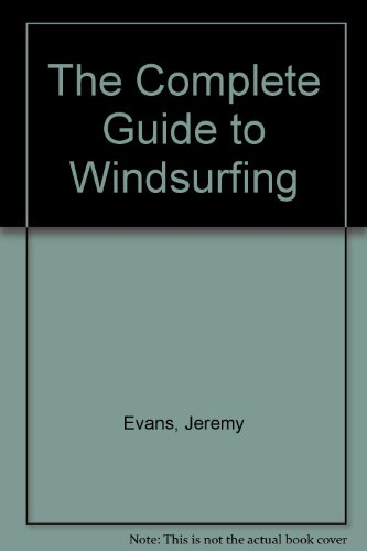 9780713526349: THE COMPLETE GUIDE TO WINDSURFING