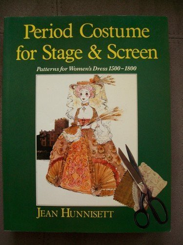 Period Costume for Stage and Screen: Patterns for Women's Dress 1500-1800 (Practical Period Costume) (9780713526608) by Jean Hunnisett