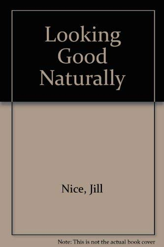 Looking Good Naturally (0713527412) by Jill Nice