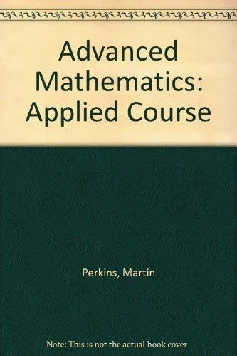 Advanced Mathematics: Applied Course: Martin Perkins, Patricia