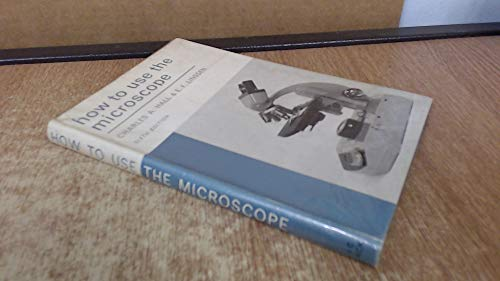 9780713604597: How to Use the Microscope