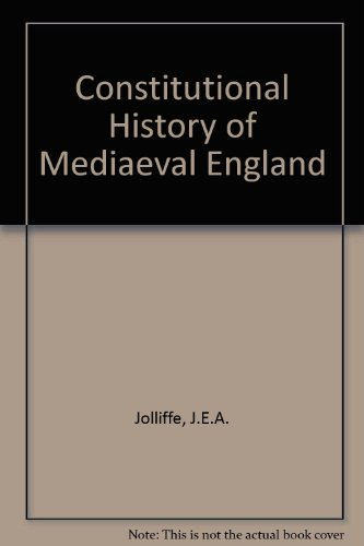 The Constitutional History of Medieval England from the English Settlement to 1485