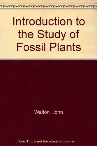 Introduction to the Study of Fossil Plants (9780713608267) by John Walton