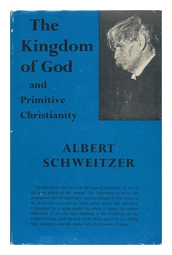 Kingdom of God and Primitive Christianity: Albert Schweitzer, U.