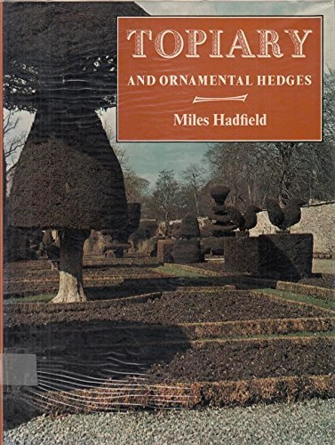 TOPIARY AND ORNAMENTAL HEDGES; THEIR HISTORY AND: Hadfield, Miles.