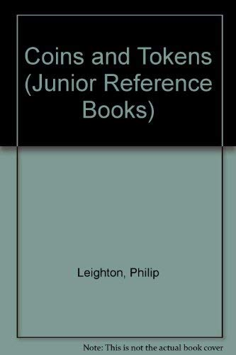 Coins and Tokens (Junior Reference Books): Leighton, Philip