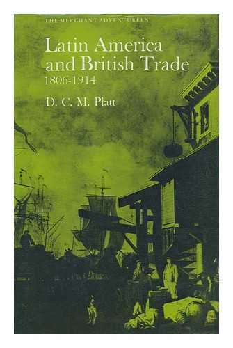 Latin America and British Trade, 1806-1914 (Merchant Adventurers): Desmond Christopher St.Martin ...