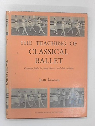 The teaching of classical ballet;: Common faults in young dancers and their training (9780713613759) by Joan Lawson