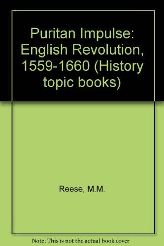 Puritan Impulse: English Revolution, 1559-1660 (History topic books): M.M. Reese