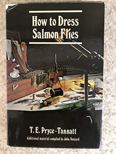 How to dress Salmon flies a handbook: Pryce-Tannatt, T E.