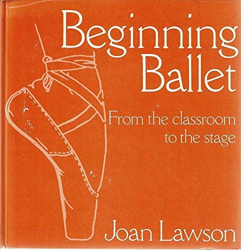 Beginning Ballet: From the Classroom to the Stage (9780713616491) by Joan. Ambrose, Kay (introduction) Lawson