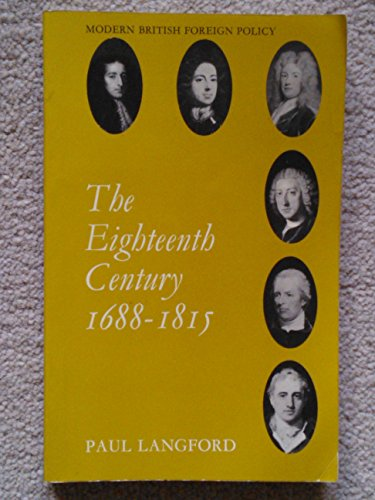 Eighteenth Century, 1688-1815 (Modern British Foreign Policy) (0713616628) by Paul Langford