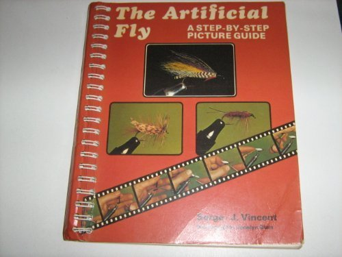THE ARTIFICIAL FLY: A STEP-BY-STEP PICTURE GUIDE.: Vincent (Serge-J.). (d.