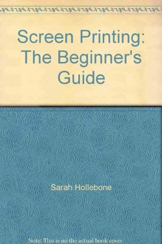 9780713620474: Screen Printing: The Beginner's Guide