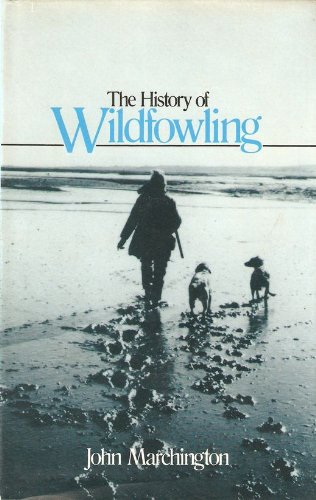 THE HISTORY OF WILDFOWLING. By John E. Marchington.: Marchington (John E.).