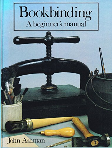 Bookbinding. A Beginner's Manual: ASHMAN, John