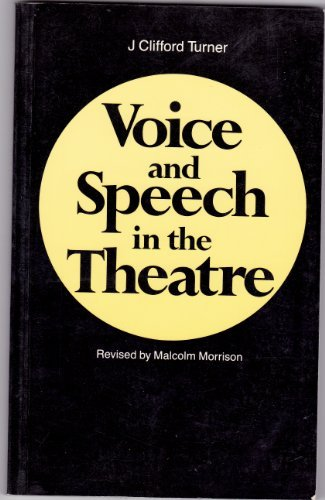 Voice and Speech in the Theatre: J Clifford Turner, Malcolm Morrison