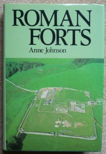 Roman Forts : Of the 1st and 2nd Centuries AD in Britain and the German Provinces: Johnson, Anne