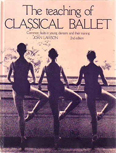 9780713623000: The Teaching of Classical Ballet: Common Faults in Young Dancers and Their Training