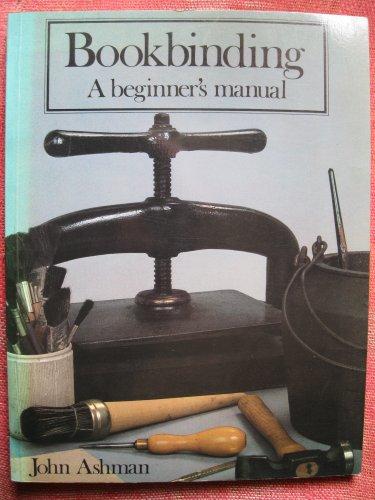 Bookbinding: A Beginner's Manual: Ashman, John