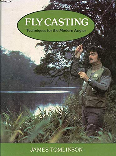 Fly Casting: Techniques for the Modern Angler: Tomlinson, James