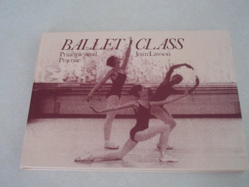 9780713624168: Ballet Class: Principles and Practice