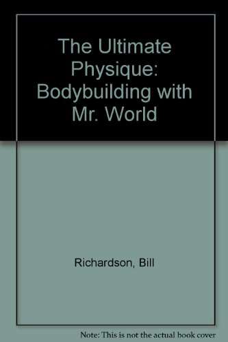 9780713624489: The Ultimate Physique: Bodybuilding with Mr. World
