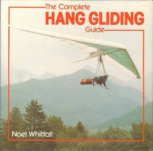 9780713624564: The Complete Hang Gliding Guide (Complete guide to)