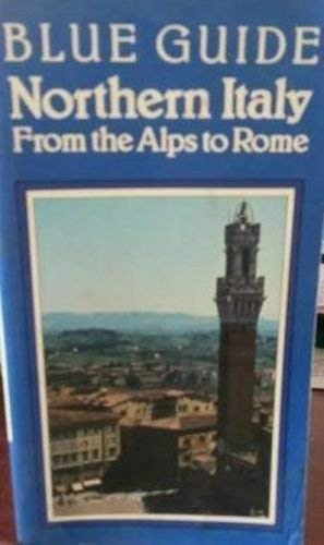 Northern Italy: From the Alps to Rome (Blue Guides)