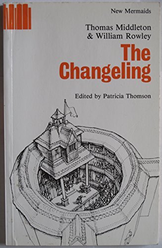 The Changeling: Middleton Thomas and Rowley William